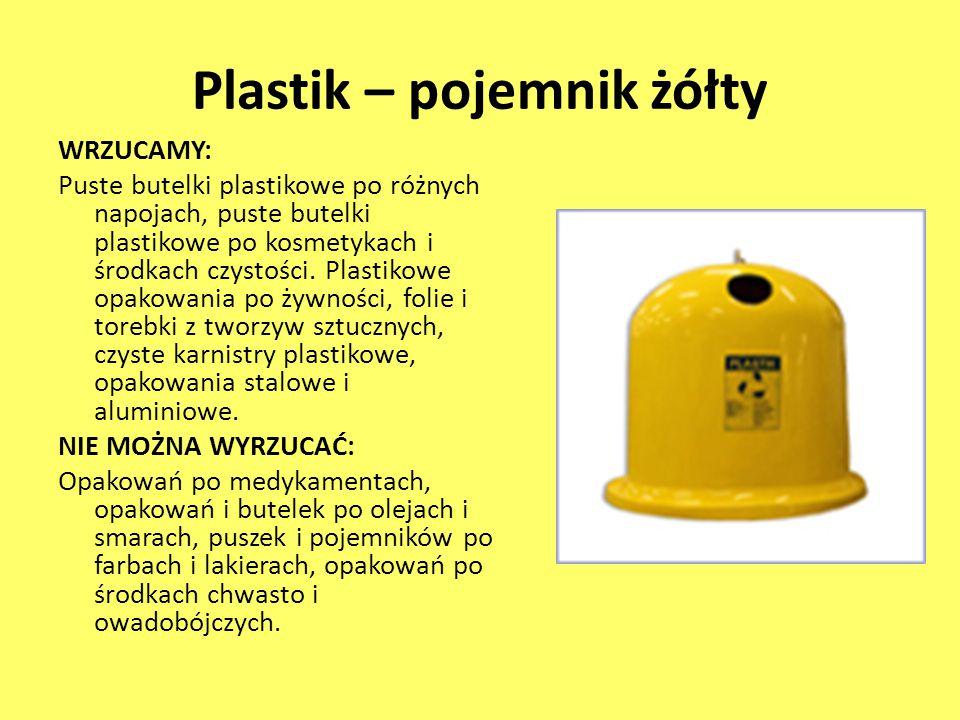 Plastik – pojemnik żółty WRZUCAMY: Puste butelki plastikowe po różnych napojach, puste butelki plastikowe po kosmetykach i środkach czystości. Plastik