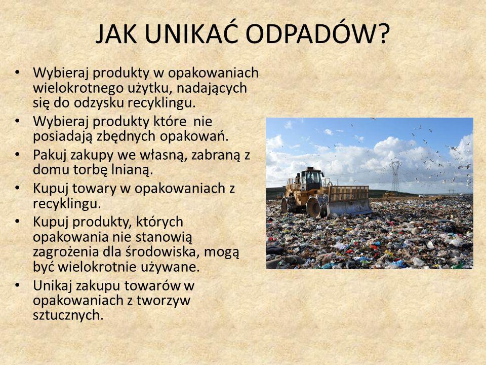 JAK UNIKAĆ ODPADÓW? Wybieraj produkty w opakowaniach wielokrotnego użytku, nadających się do odzysku recyklingu. Wybieraj produkty które nie posiadają