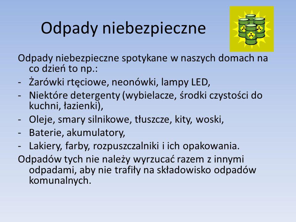 Odpady niebezpieczne Odpady niebezpieczne spotykane w naszych domach na co dzień to np.: -Żarówki rtęciowe, neonówki, lampy LED, -Niektóre detergenty
