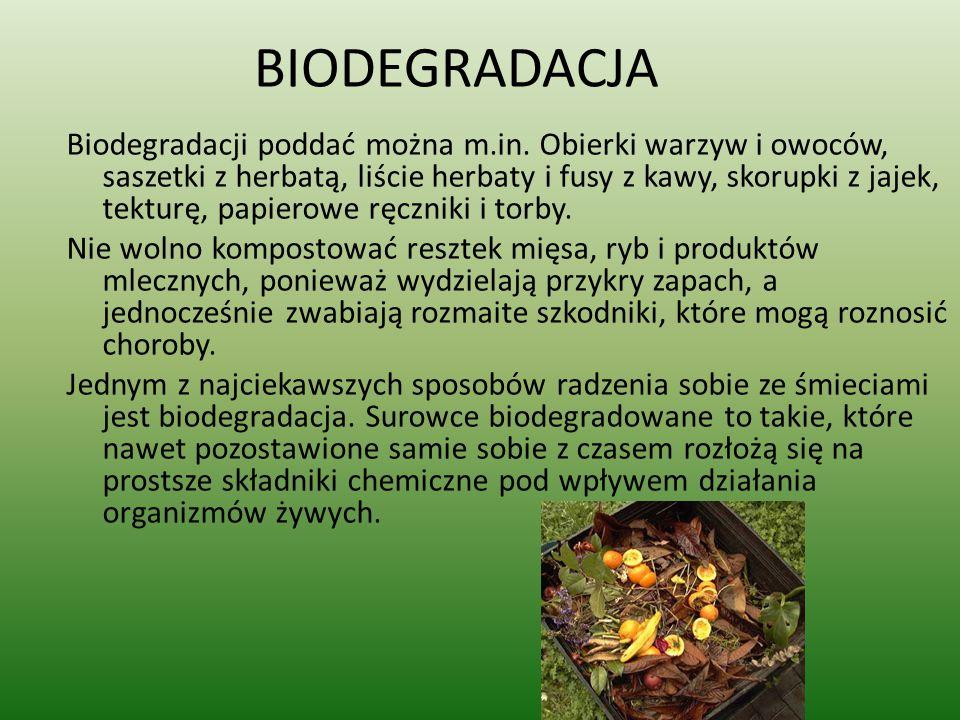 BIODEGRADACJA Biodegradacji poddać można m.in. Obierki warzyw i owoców, saszetki z herbatą, liście herbaty i fusy z kawy, skorupki z jajek, tekturę, p