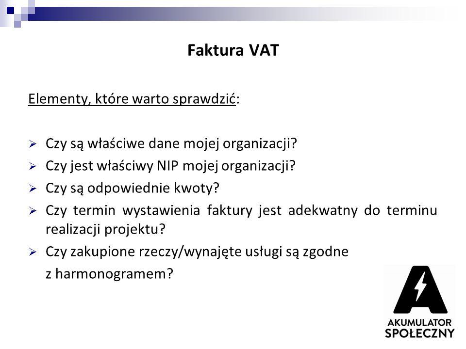 Faktura VAT Elementy, które warto sprawdzić:  Czy są właściwe dane mojej organizacji?  Czy jest właściwy NIP mojej organizacji?  Czy są odpowiednie