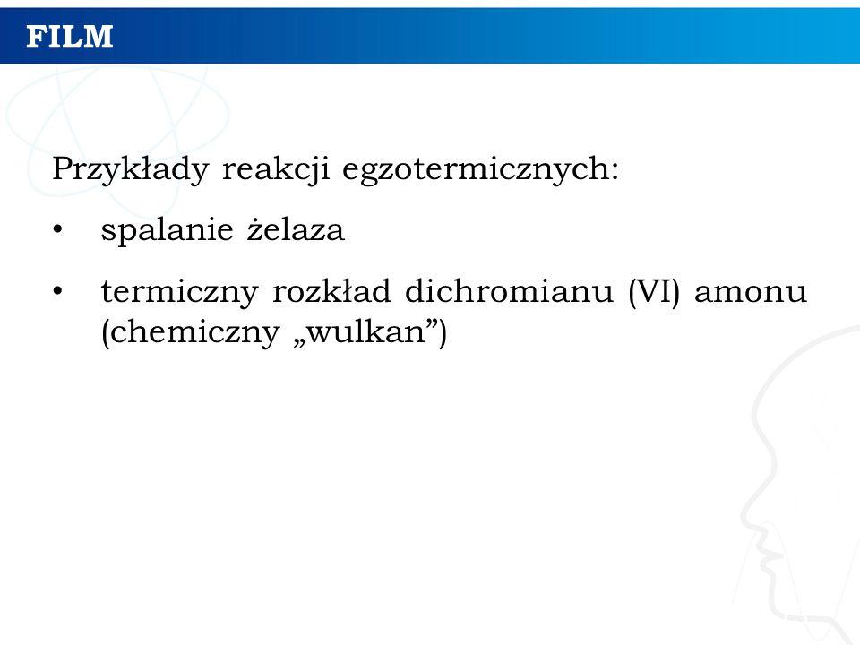 """FILM Przykłady reakcji egzotermicznych: spalanie żelaza termiczny rozkład dichromianu (VI) amonu (chemiczny """"wulkan"""") 13"""