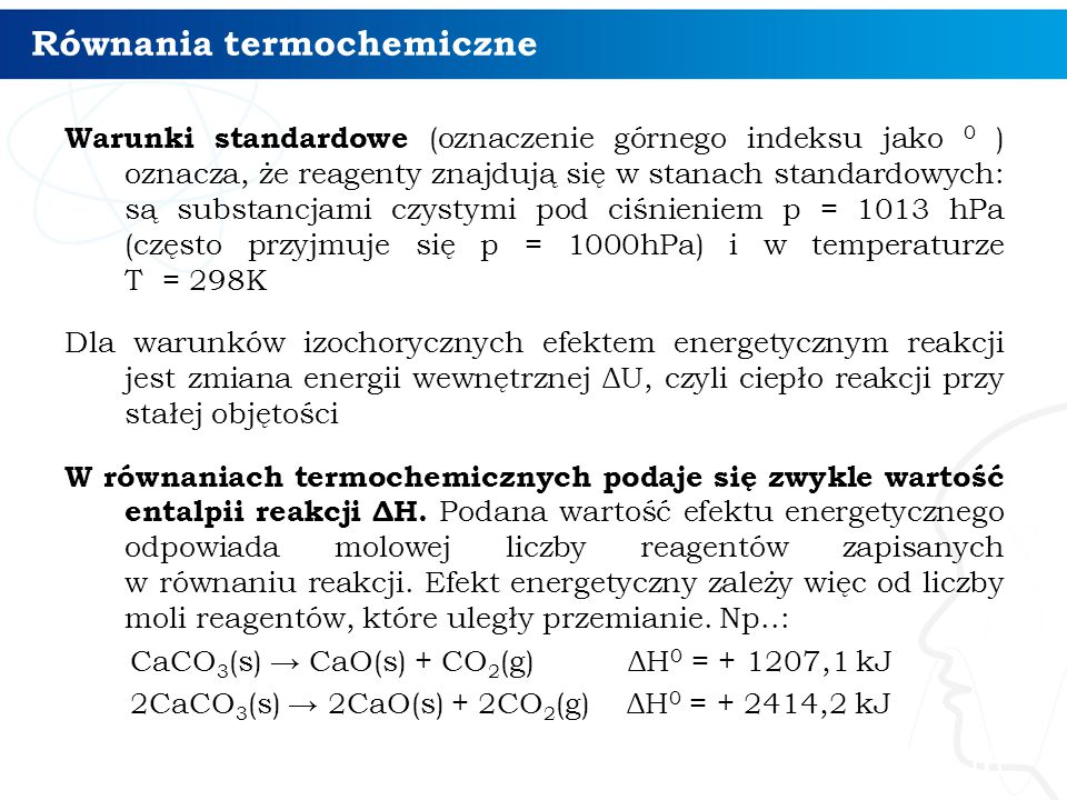 Równania termochemiczne Warunki standardowe (oznaczenie górnego indeksu jako 0 ) oznacza, że reagenty znajdują się w stanach standardowych: są substan