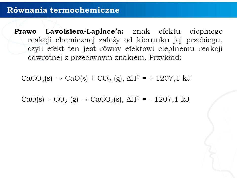 Równania termochemiczne Prawo Lavoisiera-Laplace'a: znak efektu cieplnego reakcji chemicznej zależy od kierunku jej przebiegu, czyli efekt ten jest ró