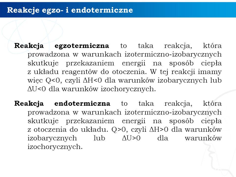 Reakcje egzo- i endotermiczne Reakcja egzotermiczna to taka reakcja, która prowadzona w warunkach izotermiczno-izobarycznych skutkuje przekazaniem ene