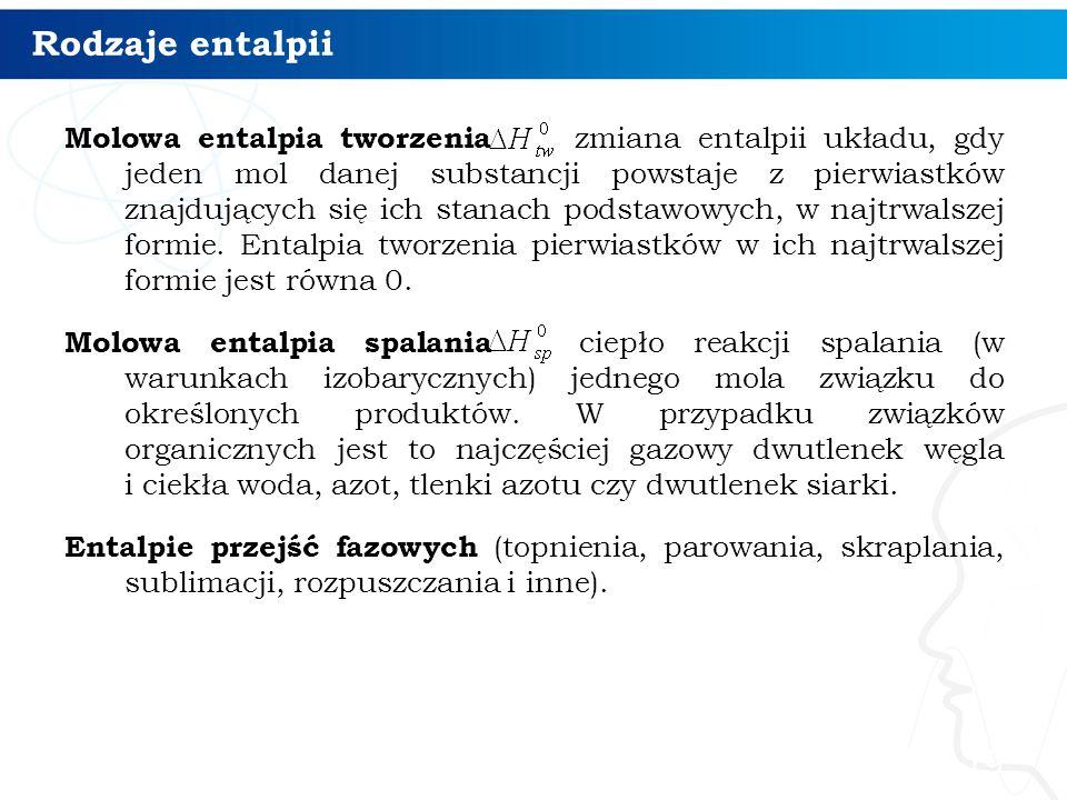 Rodzaje entalpii Molowa entalpia tworzenia zmiana entalpii układu, gdy jeden mol danej substancji powstaje z pierwiastków znajdujących się ich stanach