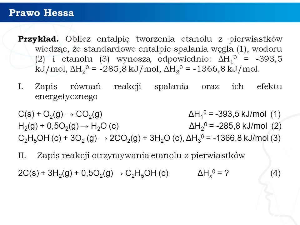 Prawo Hessa Przykład. Oblicz entalpię tworzenia etanolu z pierwiastków wiedząc, że standardowe entalpie spalania węgla (1), wodoru (2) i etanolu (3) w