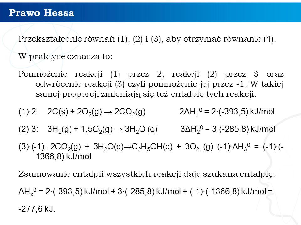 Prawo Hessa Przekształcenie równań (1), (2) i (3), aby otrzymać równanie (4). W praktyce oznacza to: Pomnożenie reakcji (1) przez 2, reakcji (2) przez