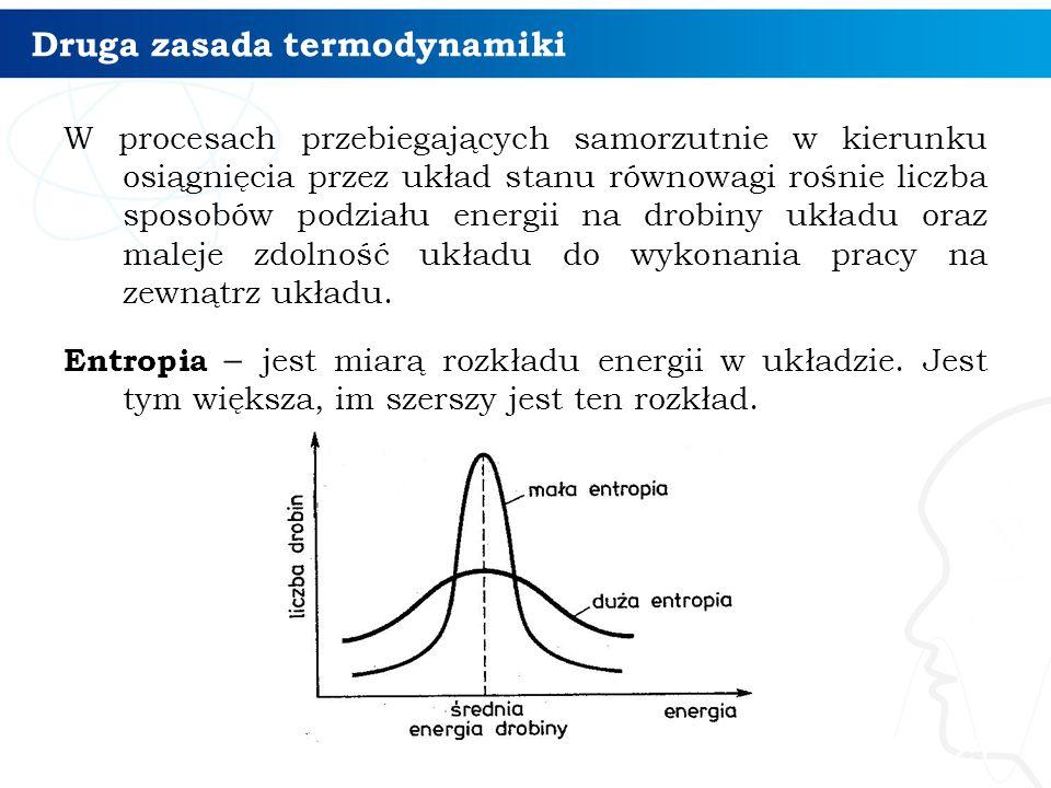 Druga zasada termodynamiki W procesach przebiegających samorzutnie w kierunku osiągnięcia przez układ stanu równowagi rośnie liczba sposobów podziału