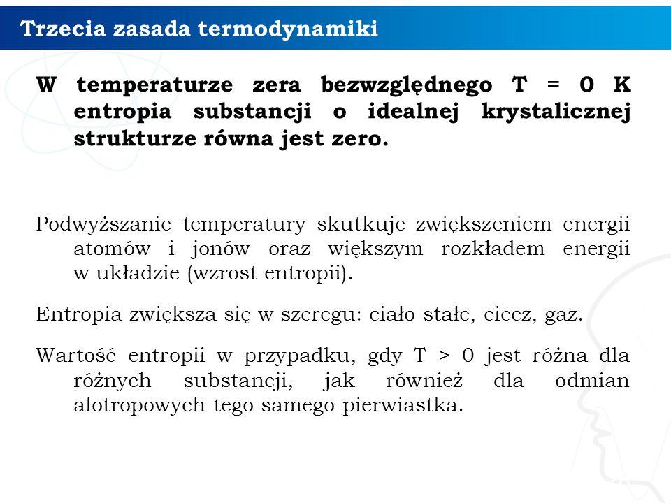 Trzecia zasada termodynamiki W temperaturze zera bezwzględnego T = 0 K entropia substancji o idealnej krystalicznej strukturze równa jest zero. Podwyż