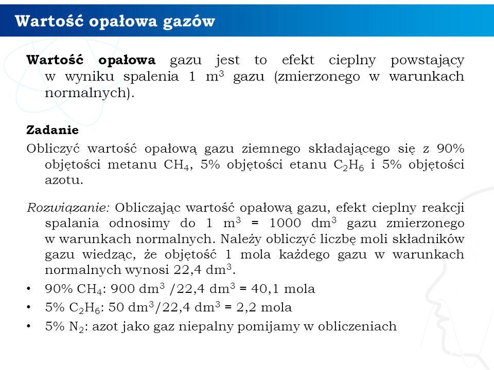 Wartość opałowa gazów Wartość opałowa gazu jest to efekt cieplny powstający w wyniku spalenia 1 m 3 gazu (zmierzonego w warunkach normalnych). Zadanie