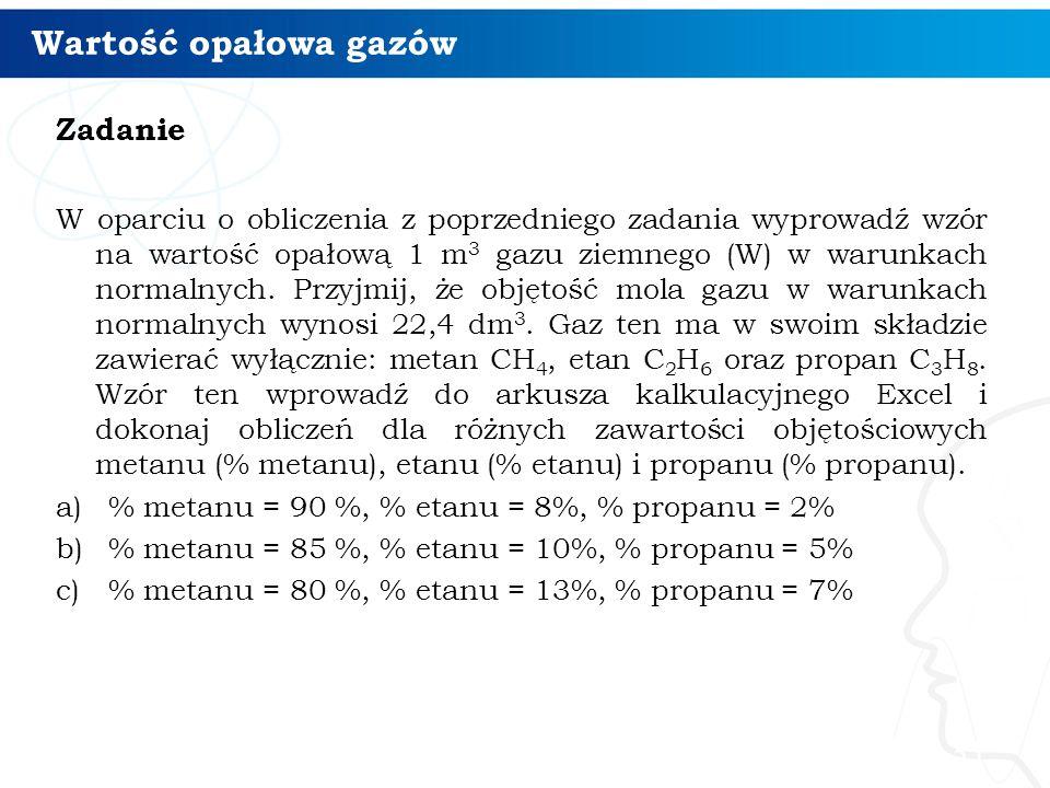 Wartość opałowa gazów Zadanie W oparciu o obliczenia z poprzedniego zadania wyprowadź wzór na wartość opałową 1 m 3 gazu ziemnego (W) w warunkach norm