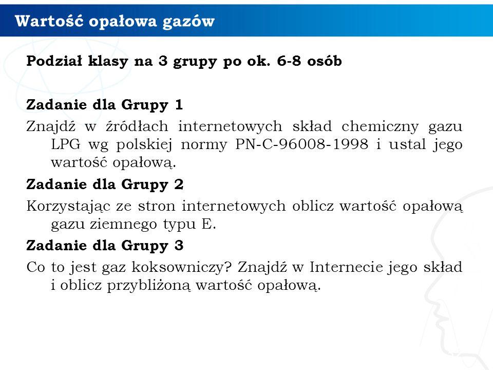 Wartość opałowa gazów Podział klasy na 3 grupy po ok. 6-8 osób Zadanie dla Grupy 1 Znajdź w źródłach internetowych skład chemiczny gazu LPG wg polskie