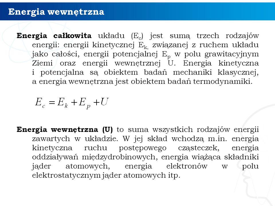 Energia wewnętrzna Energia całkowita układu (E c ) jest sumą trzech rodzajów energii: energii kinetycznej E k, związanej z ruchem układu jako całości,