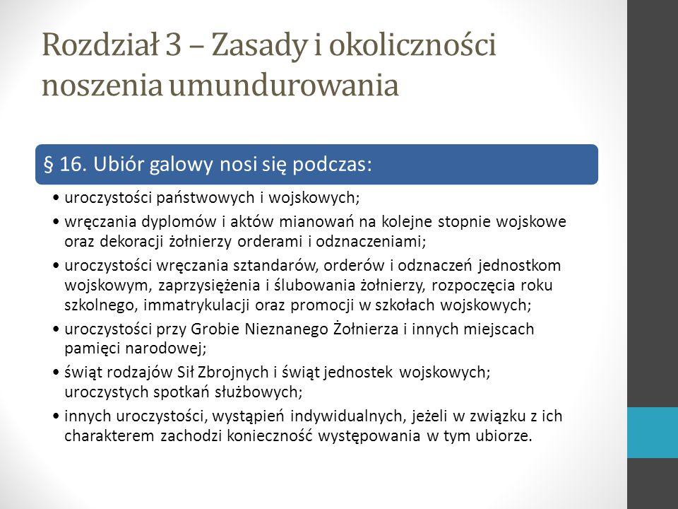 Rozdział 3 – Zasady i okoliczności noszenia umundurowania § 16.