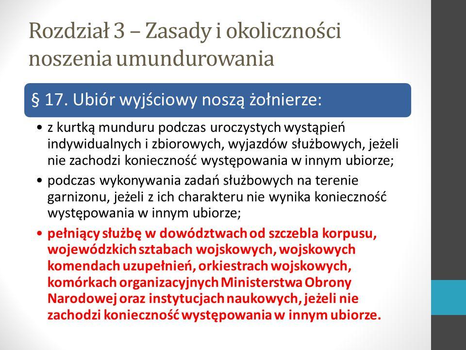 Rozdział 3 – Zasady i okoliczności noszenia umundurowania § 17.