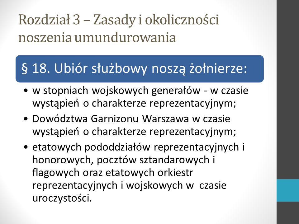 Rozdział 3 – Zasady i okoliczności noszenia umundurowania § 18.