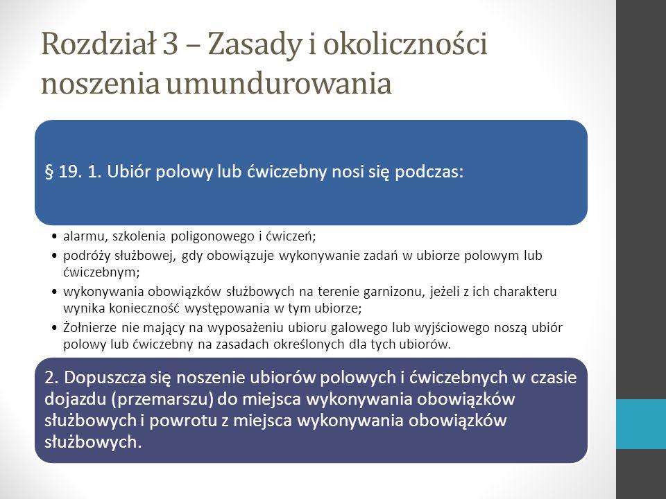 Rozdział 3 – Zasady i okoliczności noszenia umundurowania § 19.