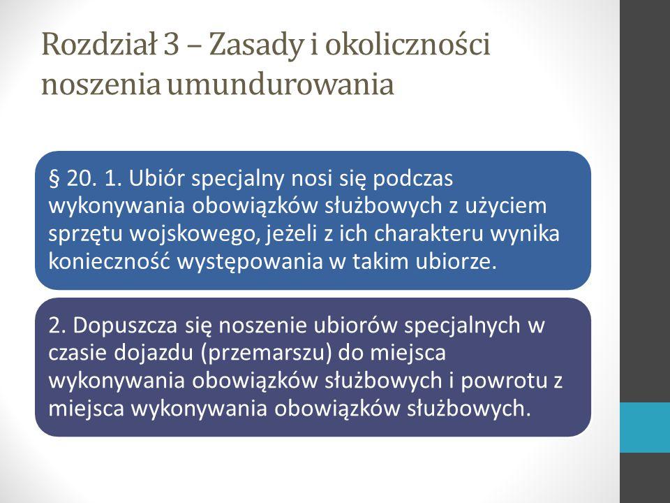 Rozdział 3 – Zasady i okoliczności noszenia umundurowania § 20.