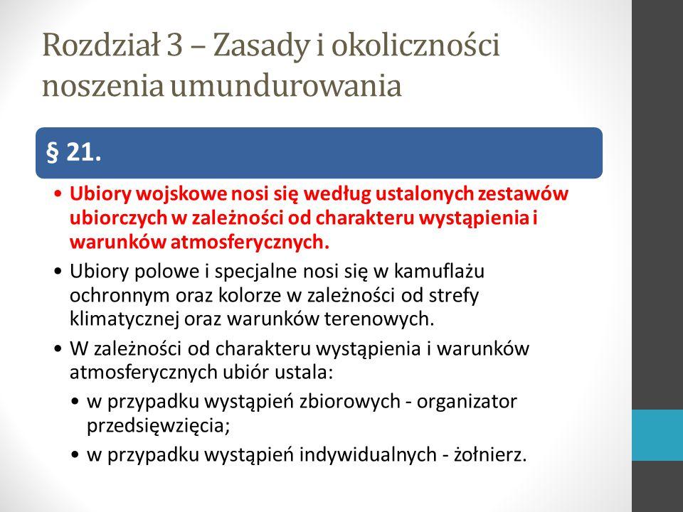 Rozdział 3 – Zasady i okoliczności noszenia umundurowania § 21.