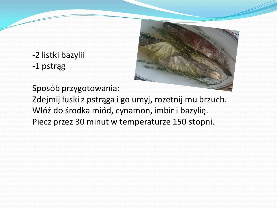 -2 listki bazylii -1 pstrąg Sposób przygotowania: Zdejmij łuski z pstrąga i go umyj, rozetnij mu brzuch.