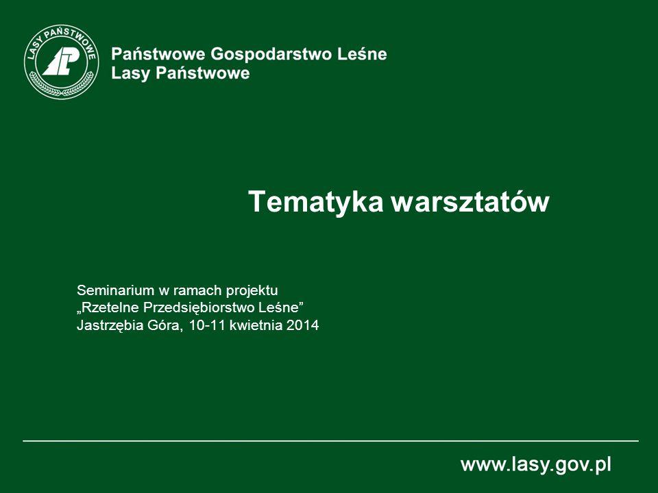 """Tematyka warsztatów Seminarium w ramach projektu """"Rzetelne Przedsiębiorstwo Leśne"""" Jastrzębia Góra, 10-11 kwietnia 2014"""