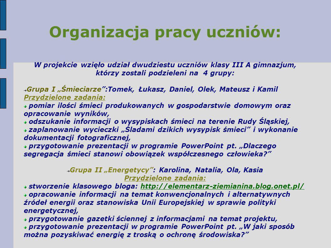"""Organizacja pracy uczniów: W projekcie wzięło udział dwudziestu uczniów klasy III A gimnazjum, którzy zostali podzieleni na 4 grupy: ➔ Grupa I """"Śmieci"""
