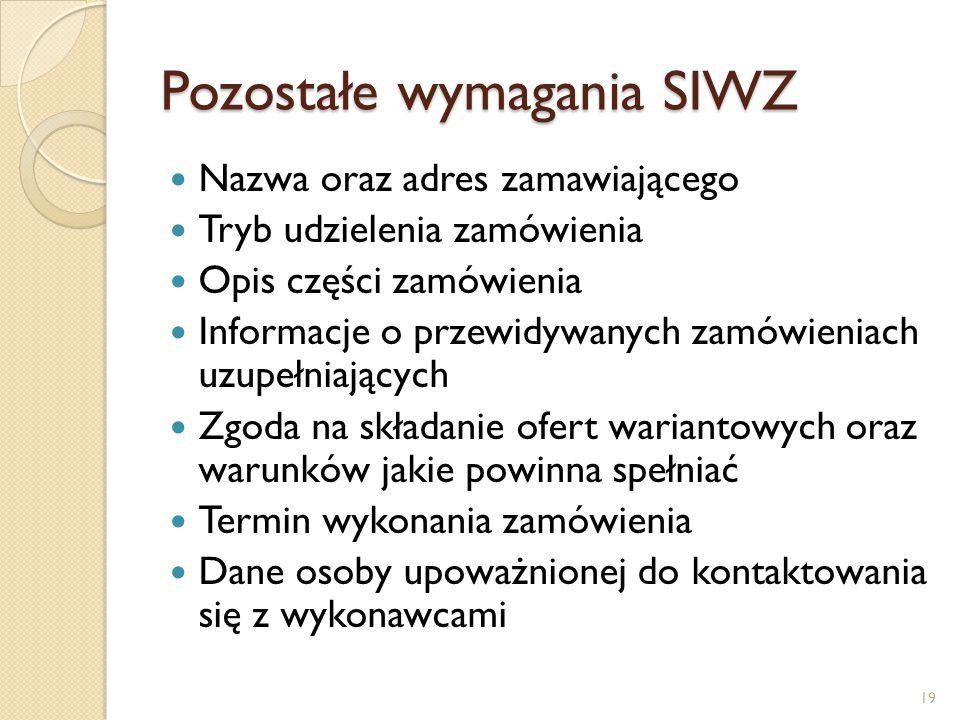 Pozostałe wymagania SIWZ Nazwa oraz adres zamawiającego Tryb udzielenia zamówienia Opis części zamówienia Informacje o przewidywanych zamówieniach uzu