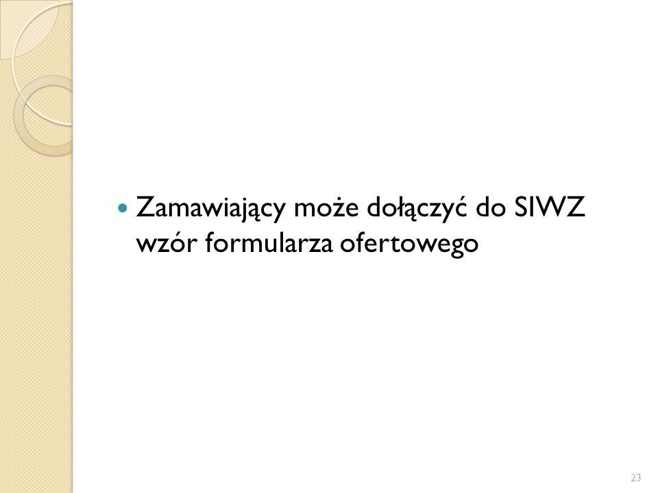 Zamawiający może dołączyć do SIWZ wzór formularza ofertowego 23