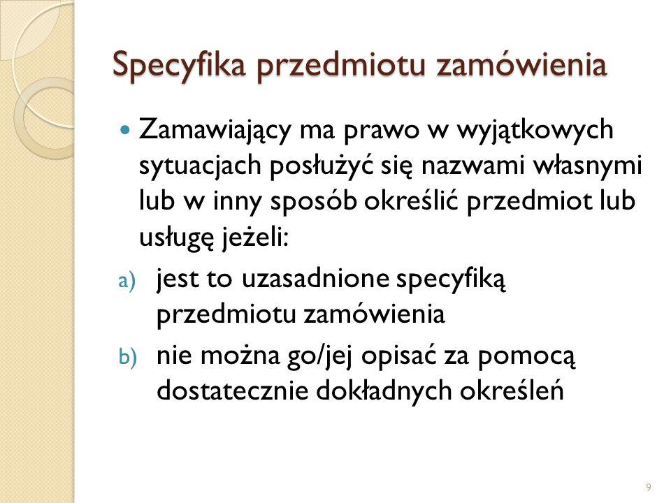 Specyfika przedmiotu zamówienia - normy Opisując przedmiot zamówienia za pomocą cech technicznych i jakościowych należy pamiętać o przestrzeganiu Polskiej Normy przenoszącej na nasz grunt normy europejskie 10