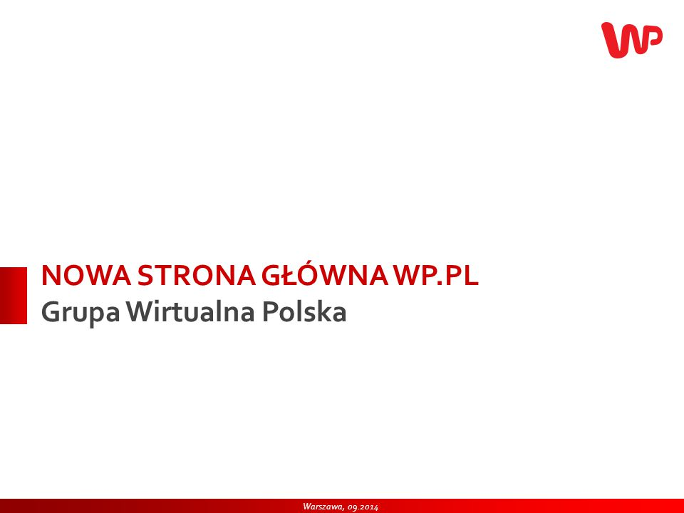 1 NOWA STRONA GŁÓWNA WP.PL Grupa Wirtualna Polska 1 Warszawa, wrzesień2014 Warszawa, 09.2014