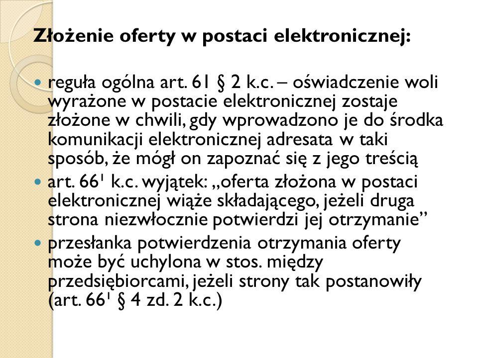 Złożenie oferty w postaci elektronicznej: reguła ogólna art. 61 § 2 k.c. – oświadczenie woli wyrażone w postacie elektronicznej zostaje złożone w chwi