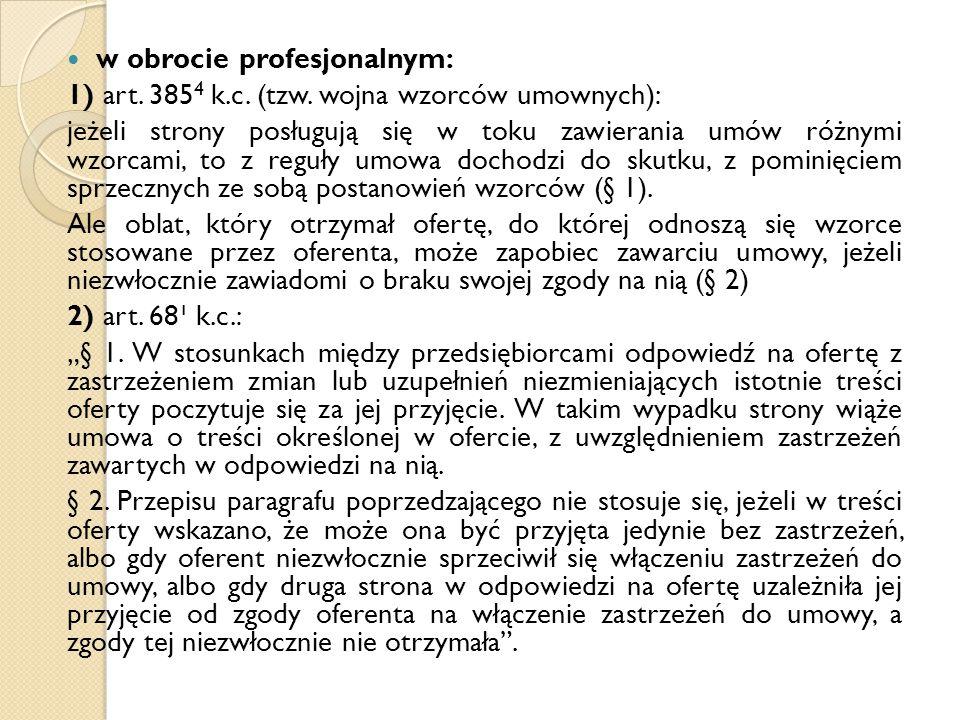 w obrocie profesjonalnym: 1) art. 385 4 k.c. (tzw. wojna wzorców umownych): jeżeli strony posługują się w toku zawierania umów różnymi wzorcami, to z