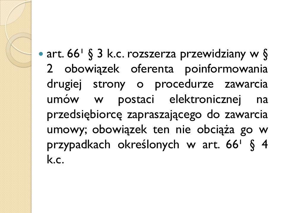 art. 66¹ § 3 k.c. rozszerza przewidziany w § 2 obowiązek oferenta poinformowania drugiej strony o procedurze zawarcia umów w postaci elektronicznej na