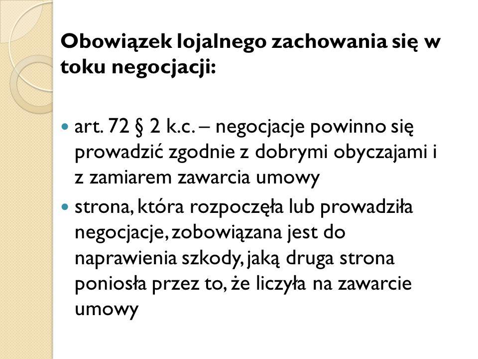 Obowiązek lojalnego zachowania się w toku negocjacji: art. 72 § 2 k.c. – negocjacje powinno się prowadzić zgodnie z dobrymi obyczajami i z zamiarem za