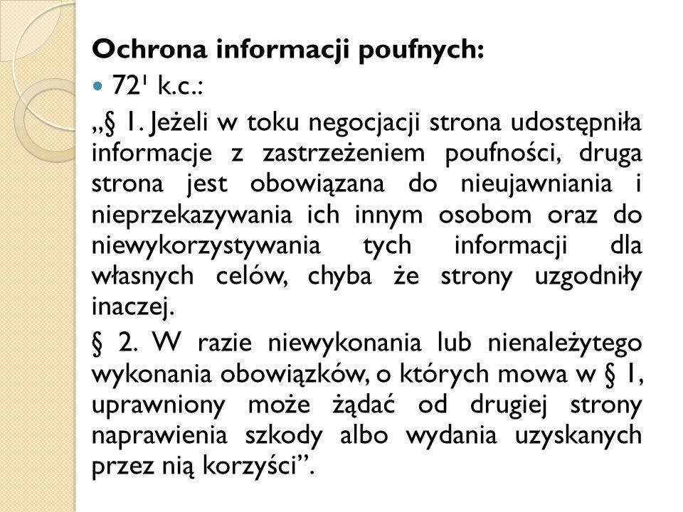"""Ochrona informacji poufnych: 72¹ k.c.: """"§ 1. Jeżeli w toku negocjacji strona udostępniła informacje z zastrzeżeniem poufności, druga strona jest obowi"""