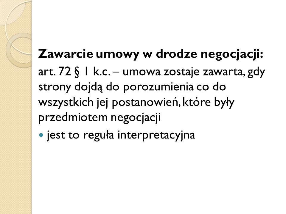 Zawarcie umowy w drodze negocjacji: art. 72 § 1 k.c. – umowa zostaje zawarta, gdy strony dojdą do porozumienia co do wszystkich jej postanowień, które