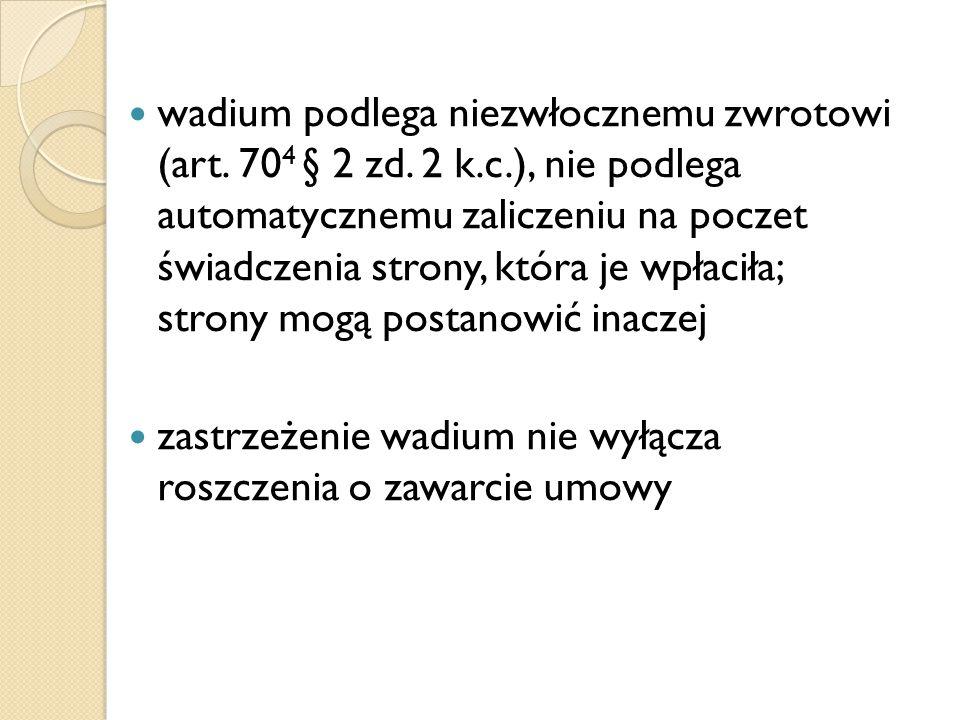 wadium podlega niezwłocznemu zwrotowi (art. 70 4 § 2 zd. 2 k.c.), nie podlega automatycznemu zaliczeniu na poczet świadczenia strony, która je wpłacił