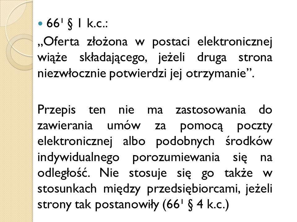 """66¹ § 1 k.c.: """"Oferta złożona w postaci elektronicznej wiąże składającego, jeżeli druga strona niezwłocznie potwierdzi jej otrzymanie"""". Przepis ten ni"""