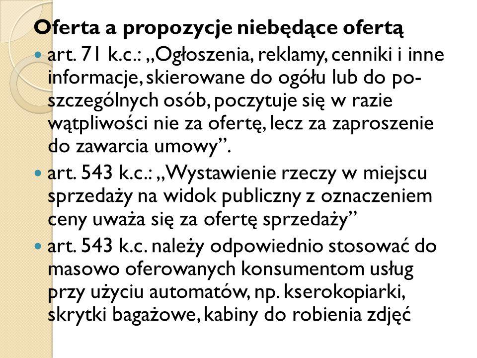 """Oferta a propozycje niebędące ofertą art. 71 k.c.: """"Ogłoszenia, reklamy, cenniki i inne informacje, skierowane do ogółu lub do po- szczególnych osób,"""