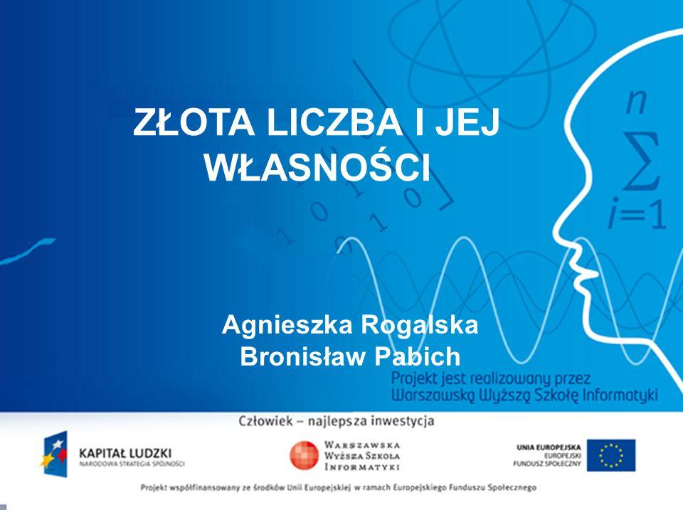 2 ZŁOTA LICZBA I JEJ WŁASNOŚCI Agnieszka Rogalska Bronisław Pabich