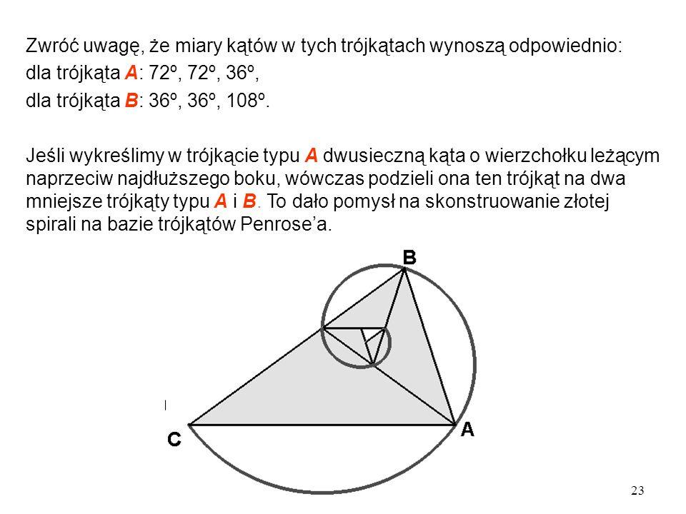 23 Zwróć uwagę, że miary kątów w tych trójkątach wynoszą odpowiednio: dla trójkąta A: 72º, 72º, 36º, dla trójkąta B: 36º, 36º, 108º.