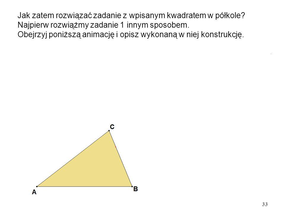 33 Jak zatem rozwiązać zadanie z wpisanym kwadratem w półkole.