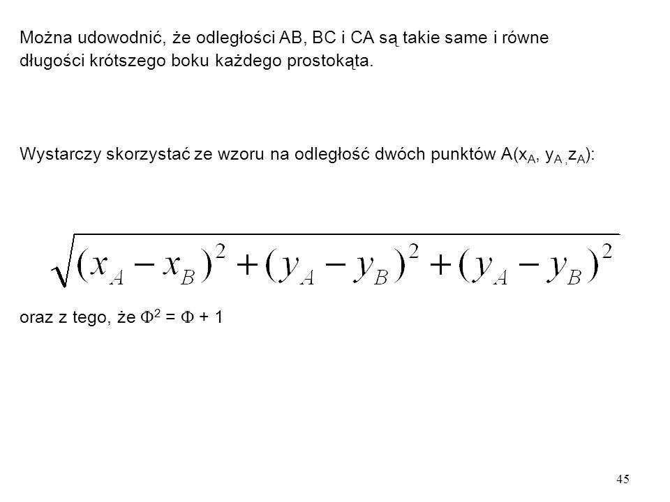 45 Można udowodnić, że odległości AB, BC i CA są takie same i równe długości krótszego boku każdego prostokąta.
