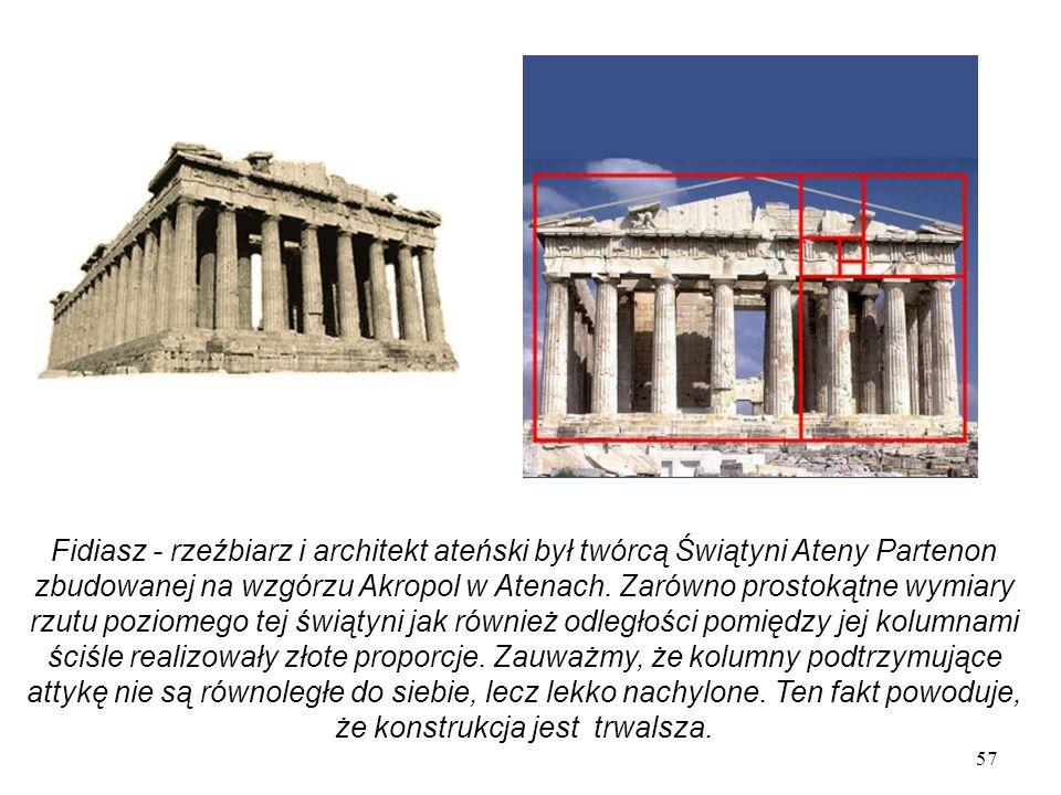 57 Fidiasz - rzeźbiarz i architekt ateński był twórcą Świątyni Ateny Partenon zbudowanej na wzgórzu Akropol w Atenach.