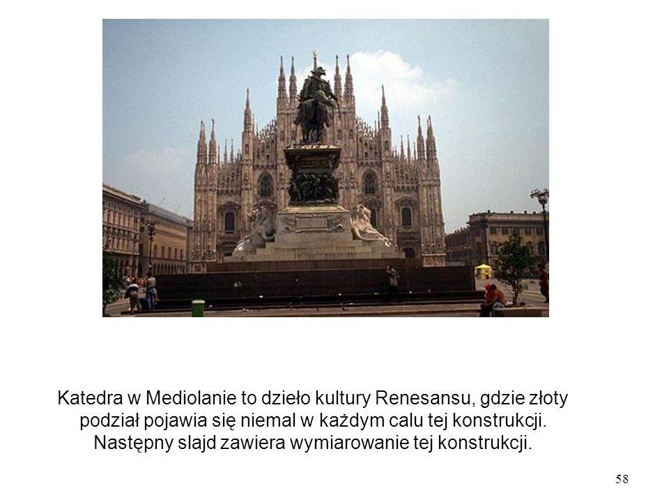 58 Katedra w Mediolanie to dzieło kultury Renesansu, gdzie złoty podział pojawia się niemal w każdym calu tej konstrukcji.