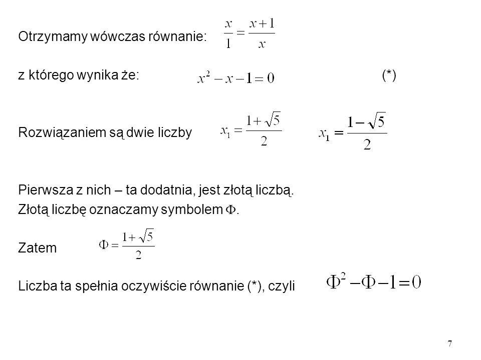 7 Otrzymamy wówczas równanie: z którego wynika że: (*) Rozwiązaniem są dwie liczby Pierwsza z nich – ta dodatnia, jest złotą liczbą.