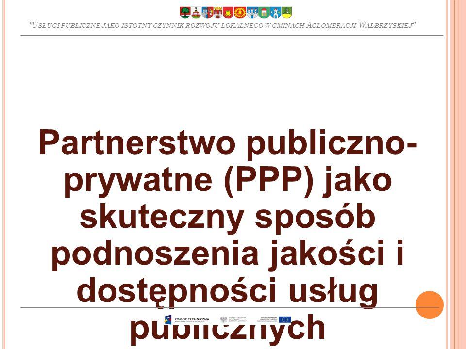 Partnerstwo publiczno- prywatne (PPP) jako skuteczny sposób podnoszenia jakości i dostępności usług publicznych U SŁUGI PUBLICZNE JAKO ISTOTNY CZYNNIK ROZWOJU LOKALNEGO W GMINACH A GLOMERACJI W AŁBRZYSKIEJ