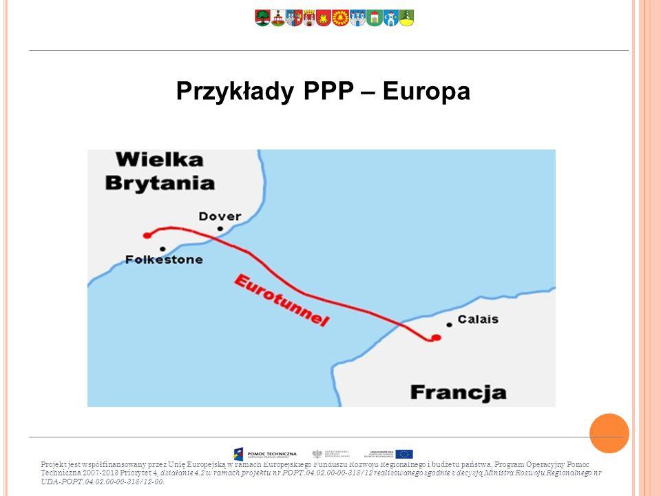 Przykłady PPP – Europa Projekt jest współfinansowany przez Unię Europejską w ramach Europejskiego Funduszu Rozwoju Regionalnego i budżetu państwa, Program Operacyjny Pomoc Techniczna 2007-2013 Priorytet 4, działanie 4.2 w ramach projektu nr POPT.04.02.00-00-318/12 realizowanego zgodnie z decyzją Ministra Rozwoju Regionalnego nr UDA-POPT.04.02.00-00-318/12-00.