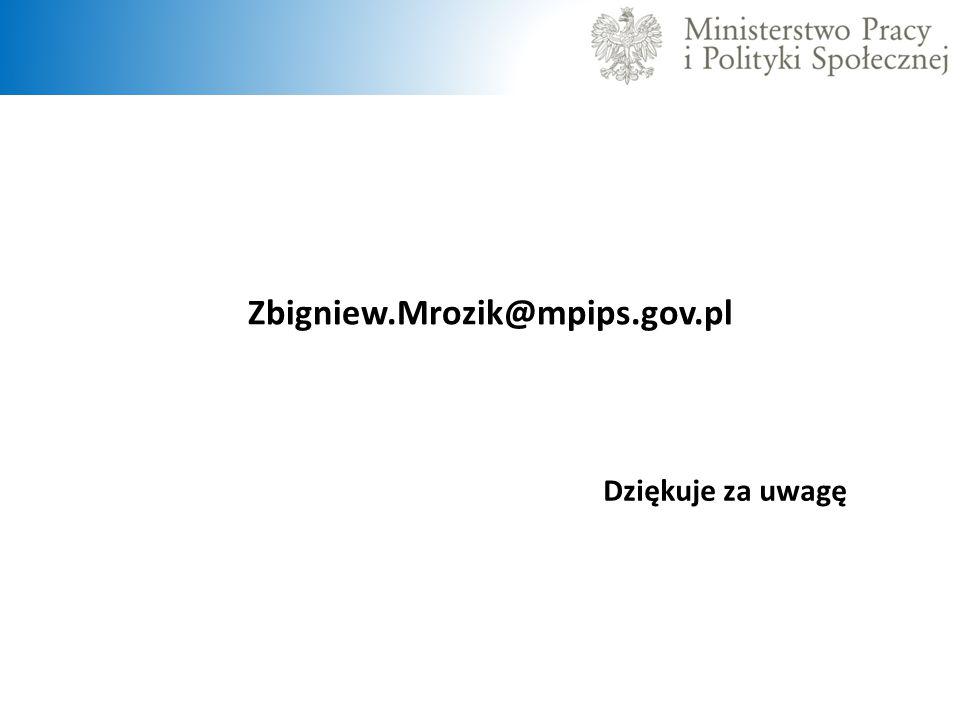 Dziękuje za uwagę Zbigniew.Mrozik@mpips.gov.pl